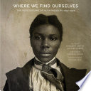 Cover image:  Where We Find Ourselves : the Photographs of Hugh Mangum, 1897-1922