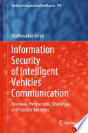 Information Security of Intelligent Vehicles Communication Overview, Perspectives, Challenges,  and Possible Solutions