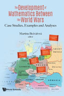 The development of mathematics between the world wars : case studies, examples and analyses