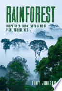 Cover image:  Rainforest : dispatches from earth's most vital frontlines